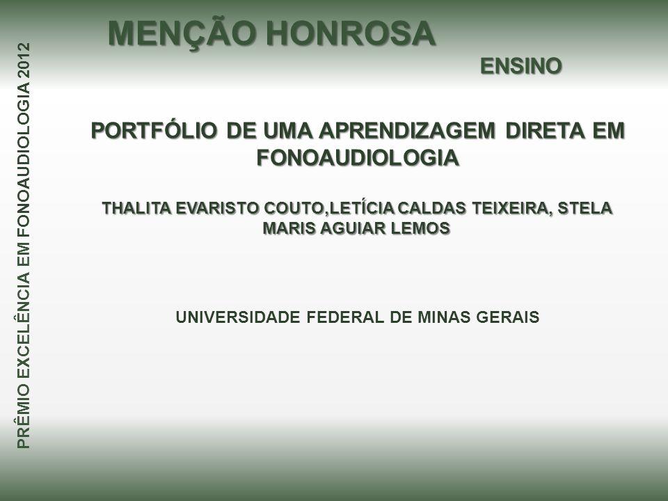 PORTFÓLIO DE UMA APRENDIZAGEM DIRETA EM FONOAUDIOLOGIA THALITA EVARISTO COUTO,LETÍCIA CALDAS TEIXEIRA, STELA MARIS AGUIAR LEMOS MENÇÃO HONROSA PRÊMIO