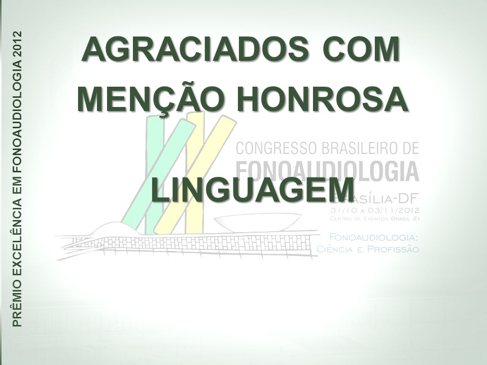 AGRACIADOS COM MENÇÃO HONROSA PRÊMIO EXCELÊNCIA EM FONOAUDIOLOGIA 2012 LINGUAGEM