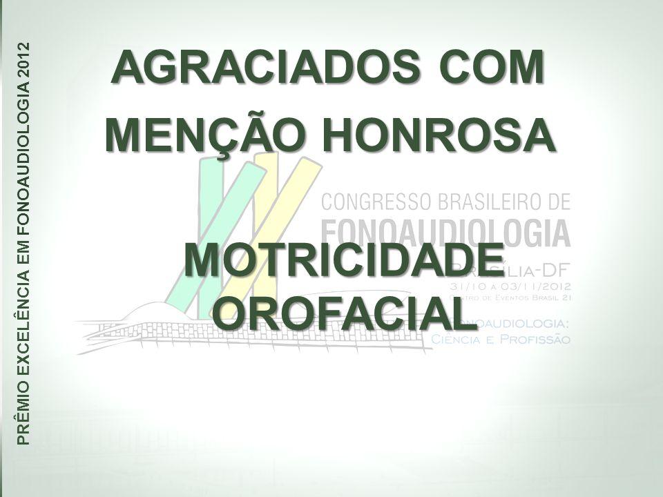 AGRACIADOS COM MENÇÃO HONROSA PRÊMIO EXCELÊNCIA EM FONOAUDIOLOGIA 2012 MOTRICIDADE OROFACIAL