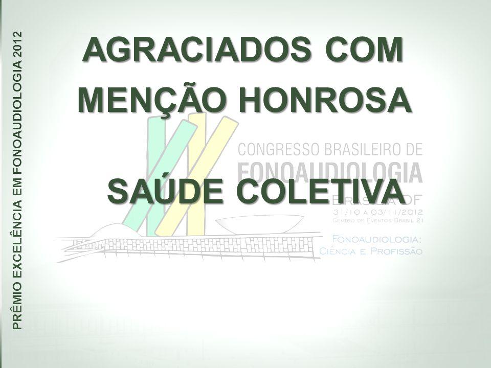 AGRACIADOS COM MENÇÃO HONROSA PRÊMIO EXCELÊNCIA EM FONOAUDIOLOGIA 2012 SAÚDE COLETIVA