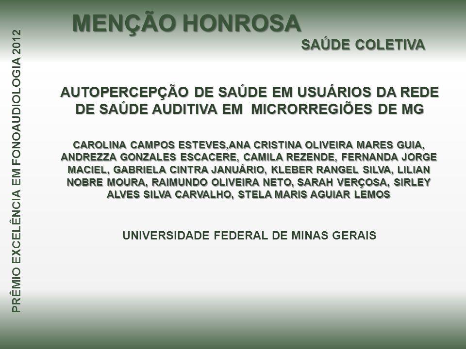 AUTOPERCEPÇÃO DE SAÚDE EM USUÁRIOS DA REDE DE SAÚDE AUDITIVA EM MICRORREGIÕES DE MG CAROLINA CAMPOS ESTEVES,ANA CRISTINA OLIVEIRA MARES GUIA, ANDREZZA