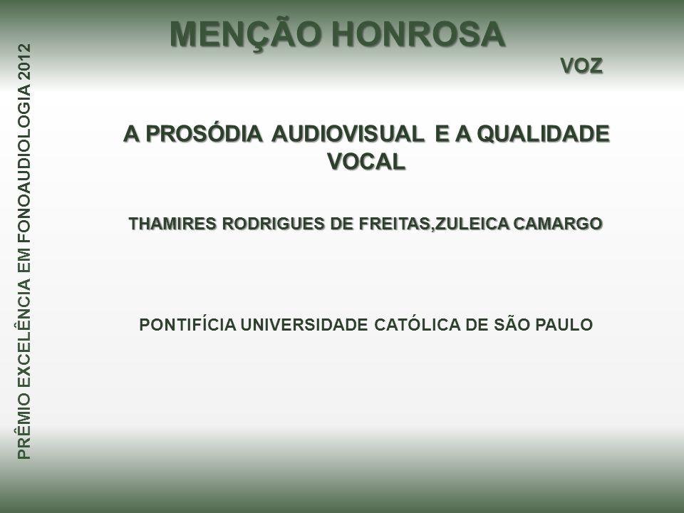 A PROSÓDIA AUDIOVISUAL E A QUALIDADE VOCAL THAMIRES RODRIGUES DE FREITAS,ZULEICA CAMARGO MENÇÃO HONROSA PRÊMIO EXCELÊNCIA EM FONOAUDIOLOGIA 2012 PONTI