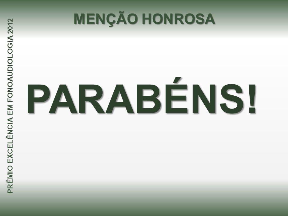 PARABÉNS! MENÇÃO HONROSA PRÊMIO EXCELÊNCIA EM FONOAUDIOLOGIA 2012
