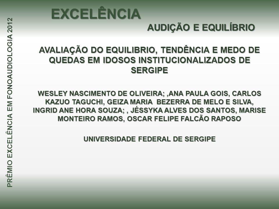 AVALIAÇÃO DO EQUILIBRIO, TENDÊNCIA E MEDO DE QUEDAS EM IDOSOS INSTITUCIONALIZADOS DE SERGIPE WESLEY NASCIMENTO DE OLIVEIRA;,ANA PAULA GOIS, CARLOS KAZ