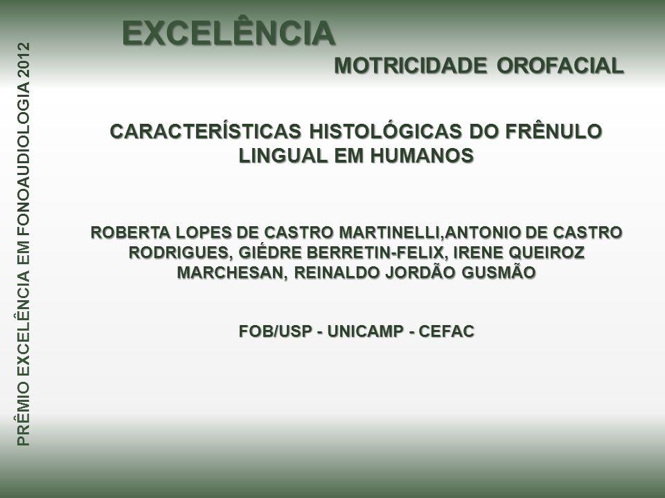 CARACTERÍSTICAS HISTOLÓGICAS DO FRÊNULO LINGUAL EM HUMANOS ROBERTA LOPES DE CASTRO MARTINELLI,ANTONIO DE CASTRO RODRIGUES, GIÉDRE BERRETIN-FELIX, IREN