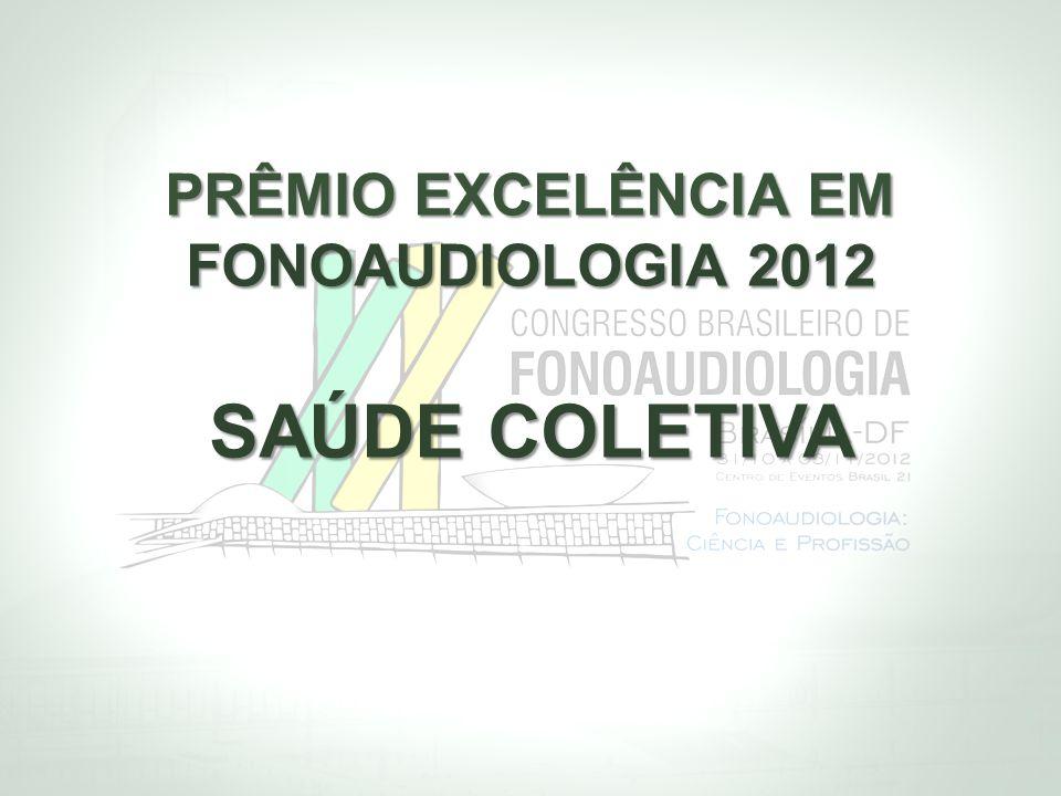 PRÊMIO EXCELÊNCIA EM FONOAUDIOLOGIA 2012 SAÚDE COLETIVA
