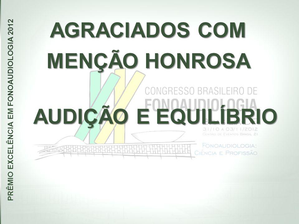 AGRACIADOS COM MENÇÃO HONROSA PRÊMIO EXCELÊNCIA EM FONOAUDIOLOGIA 2012 AUDIÇÃO E EQUILÍBRIO
