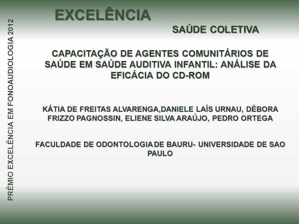 CAPACITAÇÃO DE AGENTES COMUNITÁRIOS DE SAÚDE EM SAÚDE AUDITIVA INFANTIL: ANÁLISE DA EFICÁCIA DO CD-ROM KÁTIA DE FREITAS ALVARENGA,DANIELE LAÍS URNAU,