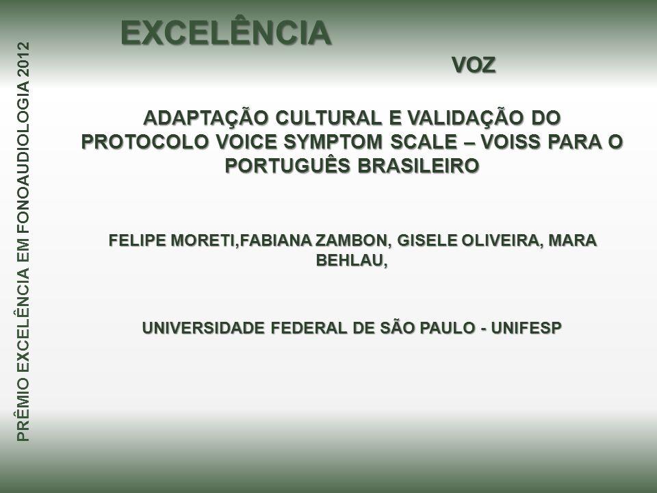 ADAPTAÇÃO CULTURAL E VALIDAÇÃO DO PROTOCOLO VOICE SYMPTOM SCALE – VOISS PARA O PORTUGUÊS BRASILEIRO FELIPE MORETI,FABIANA ZAMBON, GISELE OLIVEIRA, MAR