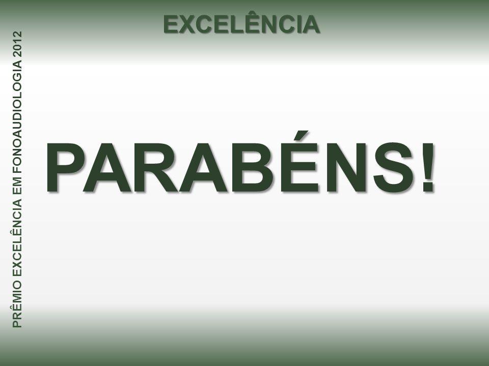 PARABÉNS! PRÊMIO EXCELÊNCIA EM FONOAUDIOLOGIA 2012 EXCELÊNCIA
