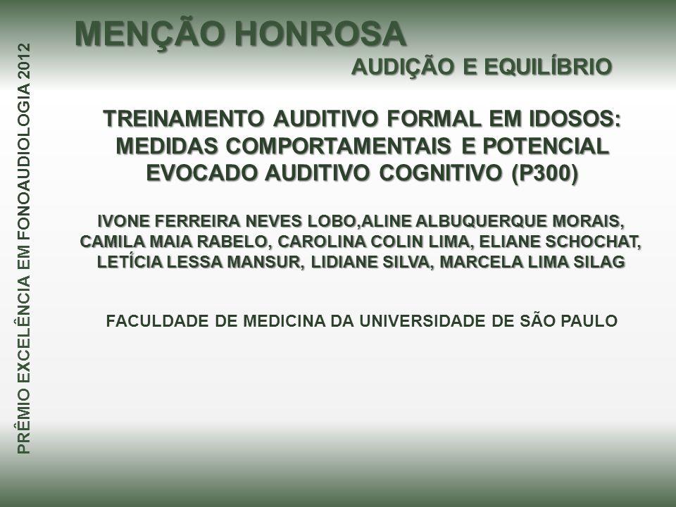 TREINAMENTO AUDITIVO FORMAL EM IDOSOS: MEDIDAS COMPORTAMENTAIS E POTENCIAL EVOCADO AUDITIVO COGNITIVO (P300) IVONE FERREIRA NEVES LOBO,ALINE ALBUQUERQ
