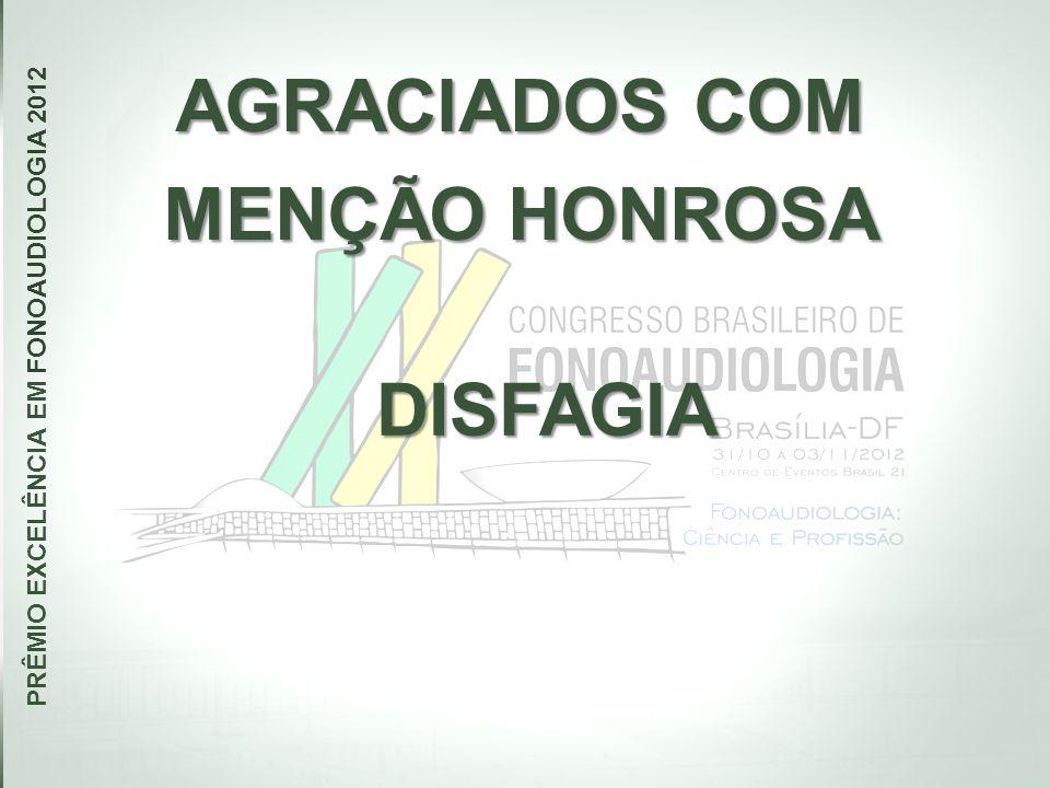 AGRACIADOS COM MENÇÃO HONROSA PRÊMIO EXCELÊNCIA EM FONOAUDIOLOGIA 2012 DISFAGIA