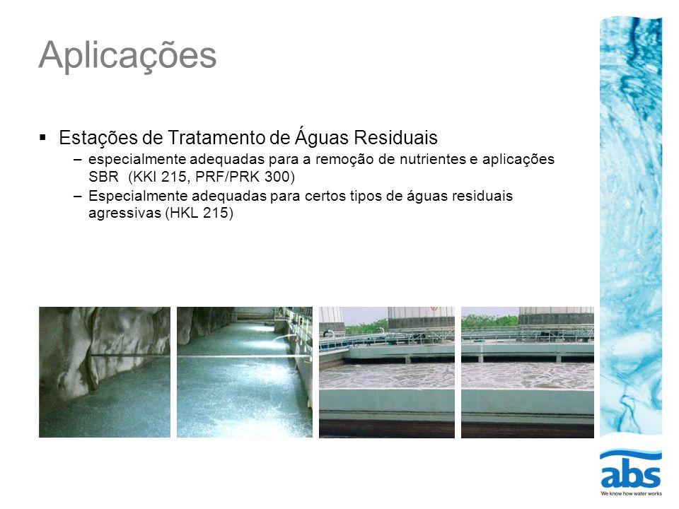 Aplicações Estações de Tratamento de Águas Residuais –especialmente adequadas para a remoção de nutrientes e aplicações SBR (KKI 215, PRF/PRK 300) –Es