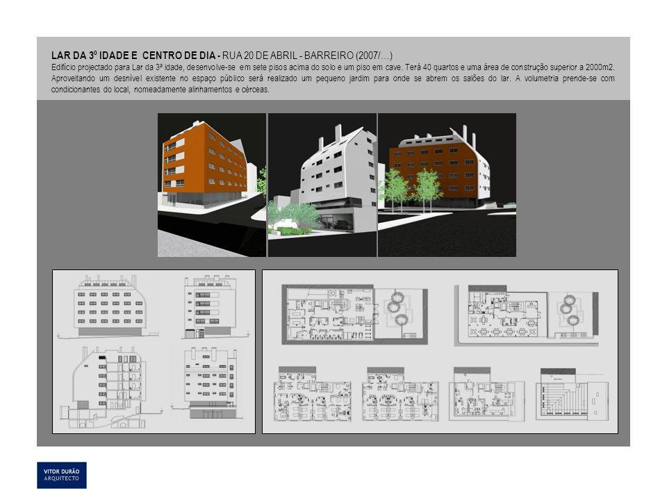 LAR DA 3º IDADE E CENTRO DE DIA - RUA 20 DE ABRIL - BARREIRO (2007/…) Edifício projectado para Lar da 3ª idade, desenvolve-se em sete pisos acima do s
