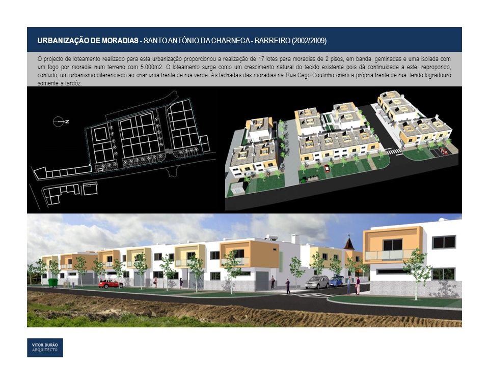URBANIZAÇÃO DE MORADIAS - SANTO ANTÓNIO DA CHARNECA - BARREIRO (2002/2009) O projecto de loteamento realizado para esta urbanização proporcionou a rea