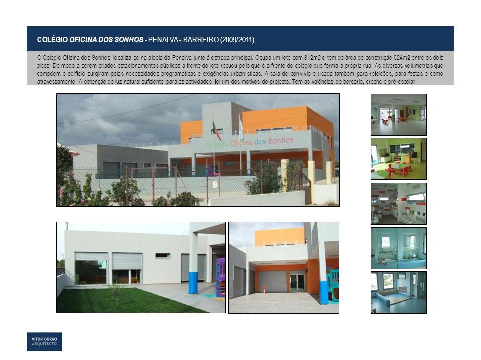 COLÉGIO OFICINA DOS SONHOS - PENALVA - BARREIRO (2009/2011) O Colégio Oficina dos Sonhos, localiza-se na aldeia da Penalva junto à estrada principal.