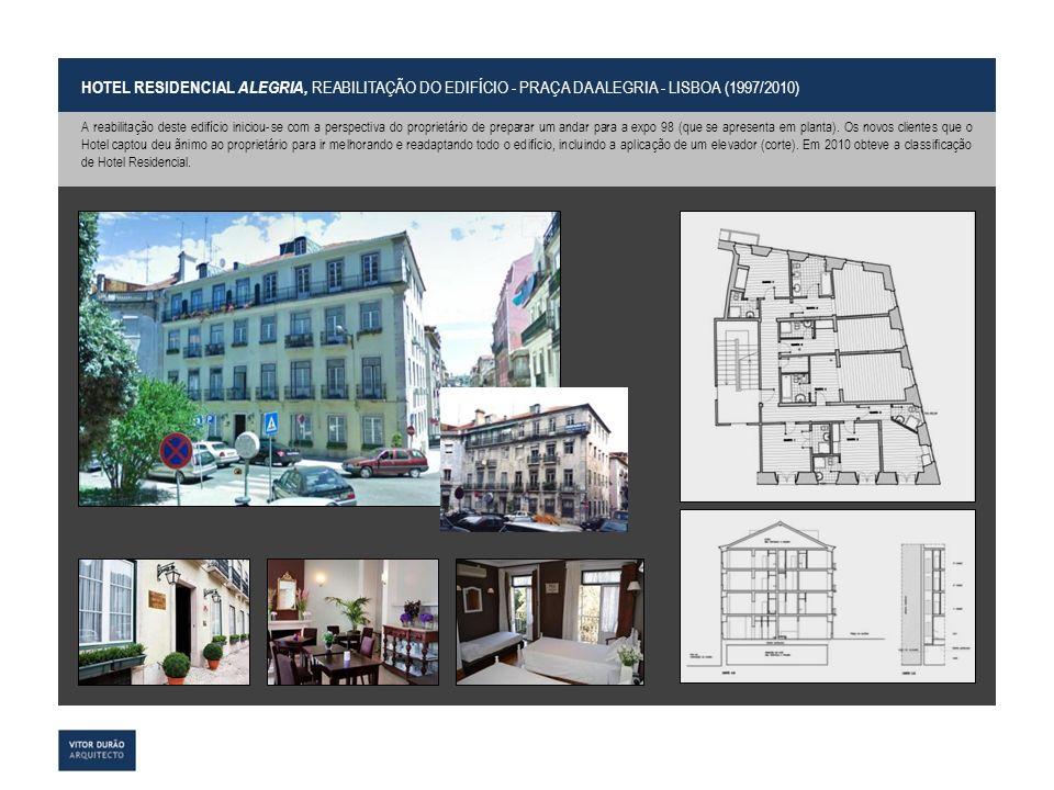 HOTEL RESIDENCIAL ALEGRIA, REABILITAÇÃO DO EDIFÍCIO - PRAÇA DA ALEGRIA - LISBOA (1997/2010) A reabilitação deste edifício iniciou-se com a perspectiva