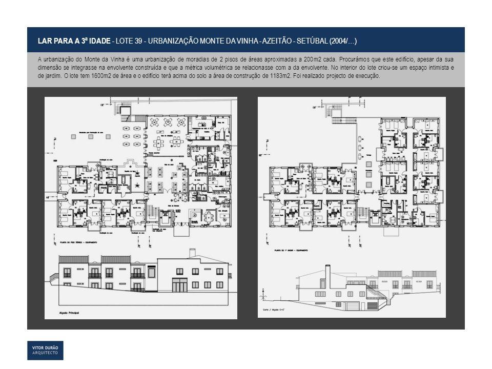LAR PARA A 3ª IDADE - LOTE 39 - URBANIZAÇÃO MONTE DA VINHA - AZEITÃO - SETÚBAL (2004/…) A urbanização do Monte da Vinha é uma urbanização de moradias