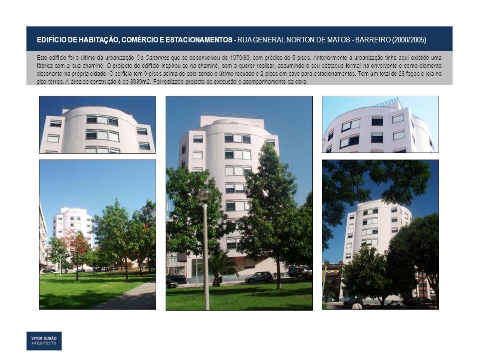 EDIFÍCIO DE HABITAÇÃO, COMÉRCIO E ESTACIONAMENTOS - RUA GENERAL NORTON DE MATOS - BARREIRO (2000/2005) Este edifício foi o último da urbanização Os Ca