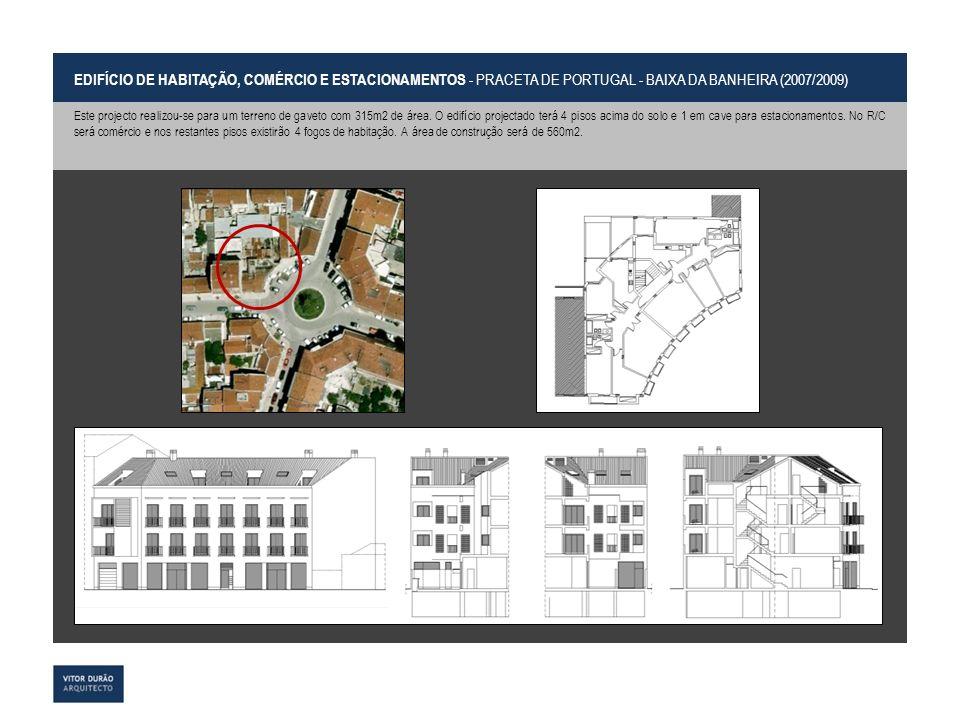 EDIFÍCIO DE HABITAÇÃO, COMÉRCIO E ESTACIONAMENTOS - PRACETA DE PORTUGAL - BAIXA DA BANHEIRA (2007/2009) Este projecto realizou-se para um terreno de g