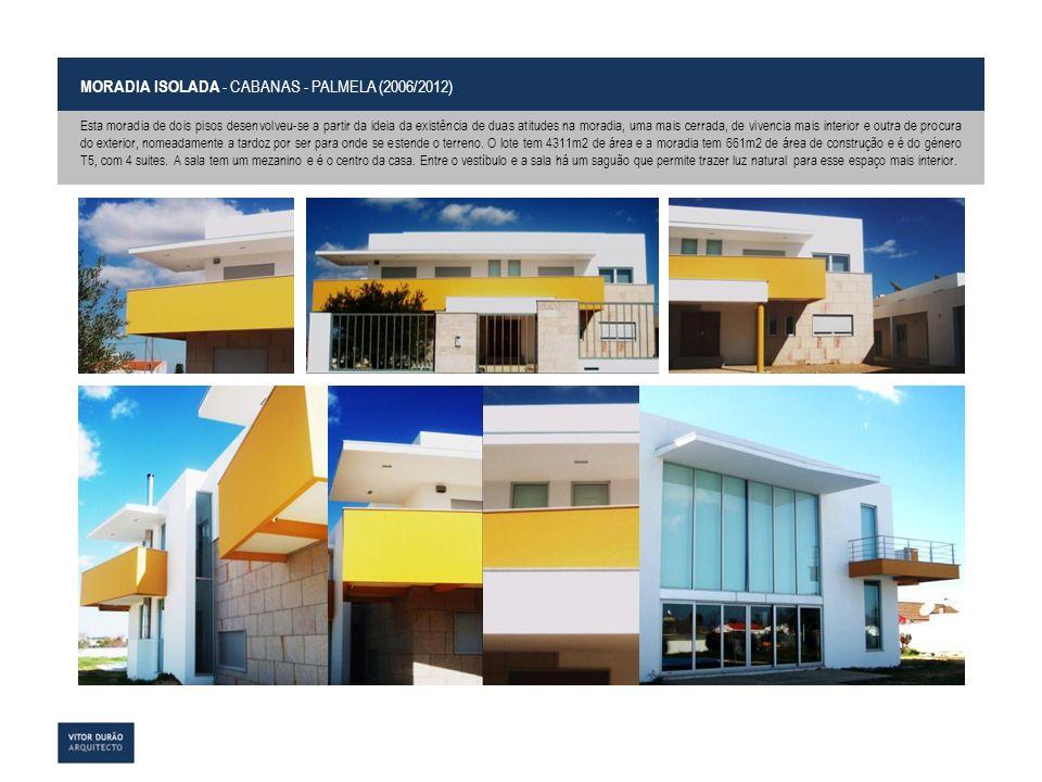 MORADIA ISOLADA - CABANAS - PALMELA (2006/2012) Esta moradia de dois pisos desenvolveu-se a partir da ideia da existência de duas atitudes na moradia,