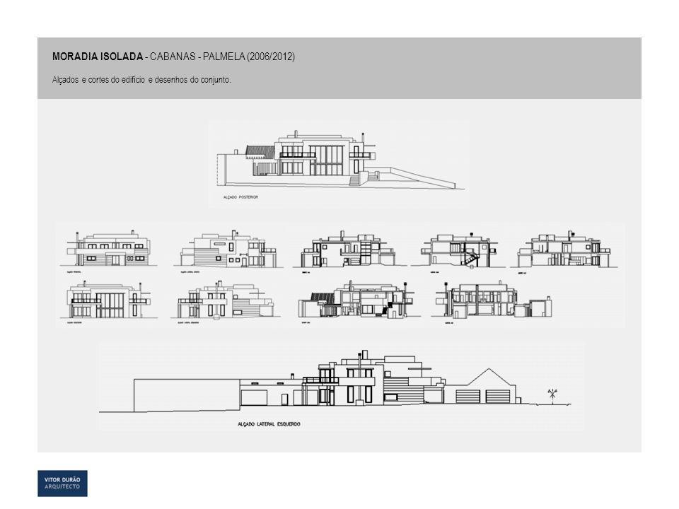 MORADIA ISOLADA - CABANAS - PALMELA (2006/2012) Alçados e cortes do edifício e desenhos do conjunto.