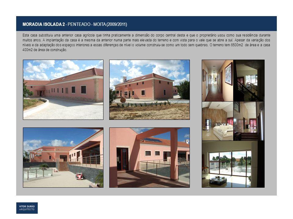 MORADIA ISOLADA 2 - PENTEADO - MOITA (2009/2011) Esta casa substituiu uma anterior casa agrícola que tinha praticamente a dimensão do corpo central de