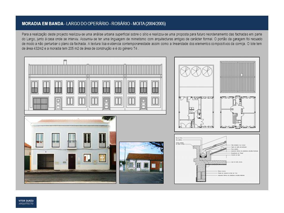 MORADIA EM BANDA - LARGO DO OPERÁRIO - ROSÁRIO - MOITA (2004/2005) Para a realização deste projecto realizou-se uma análise urbana superficial sobre o