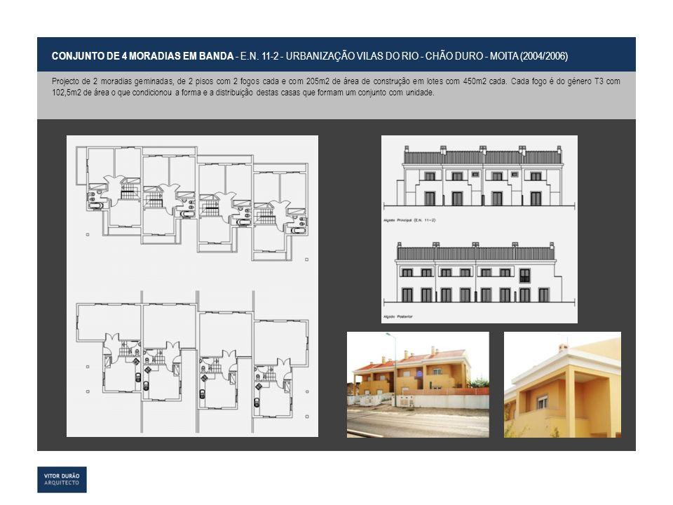 CONJUNTO DE 4 MORADIAS EM BANDA - E.N. 11-2 - URBANIZAÇÃO VILAS DO RIO - CHÃO DURO - MOITA (2004/2006) Projecto de 2 moradias geminadas, de 2 pisos co