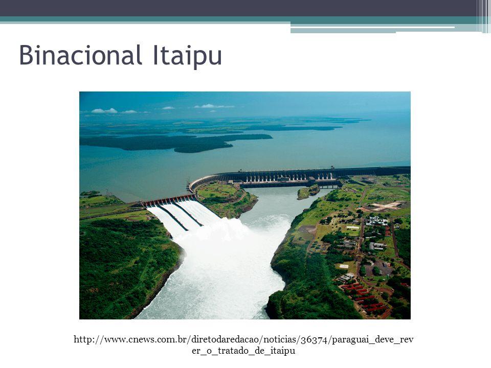 Binacional Itaipu http://www.cnews.com.br/diretodaredacao/noticias/36374/paraguai_deve_rev er_o_tratado_de_itaipu