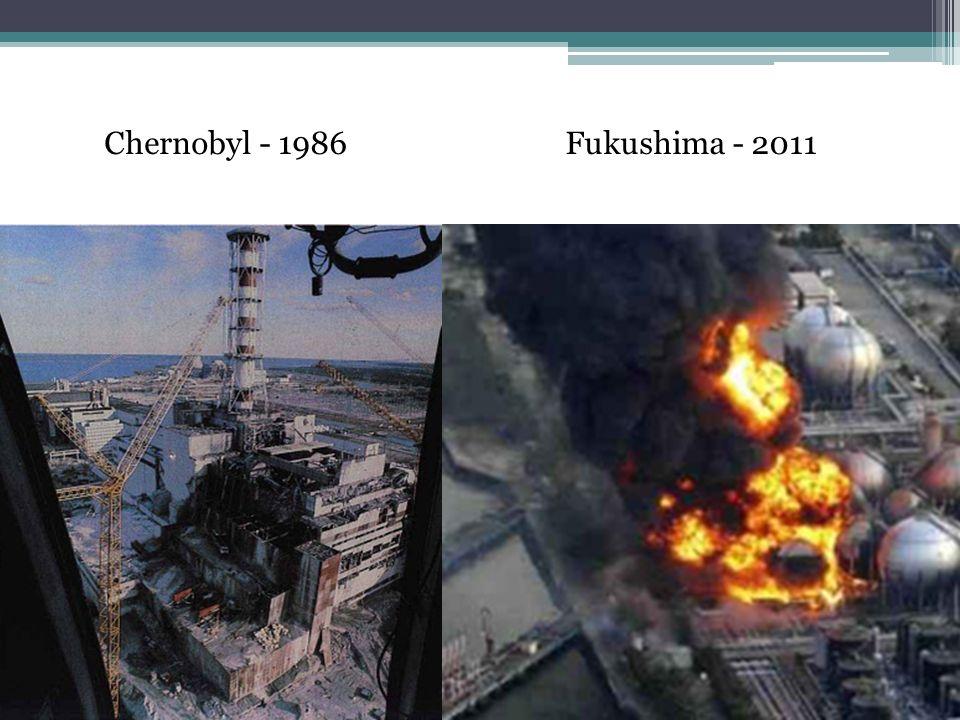 Chernobyl - 1986Fukushima - 2011