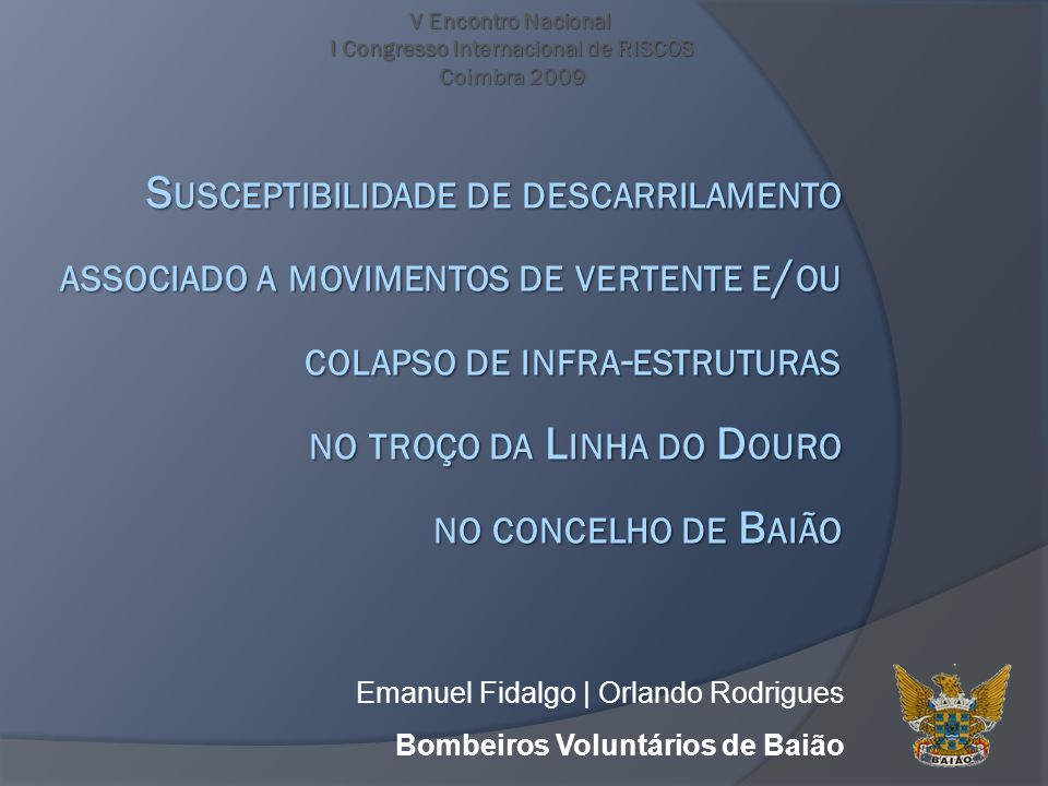 V Encontro Nacional I Congresso Internacional de RISCOS Coimbra 2009 Emanuel Fidalgo | Orlando Rodrigues Bombeiros Voluntários de Baião S USCEPTIBILID