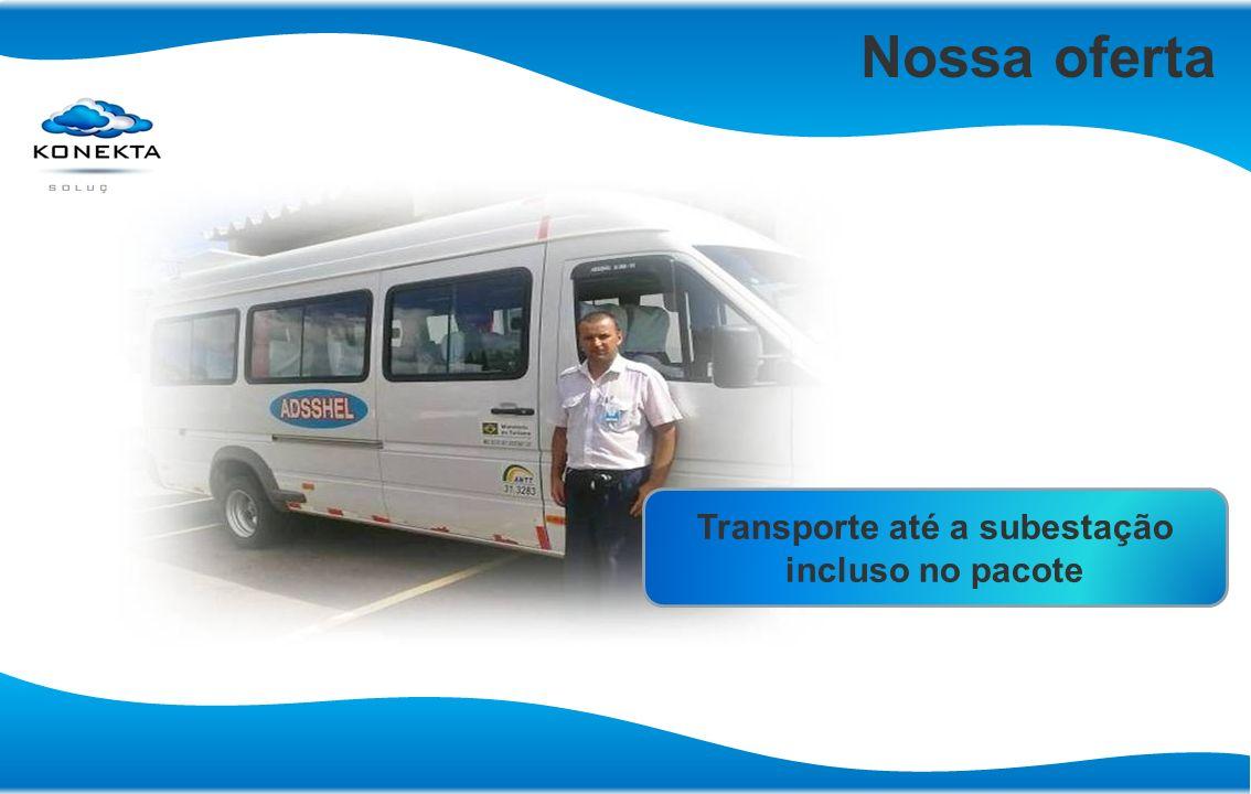 Nossa oferta Transporte até a subestação incluso no pacote