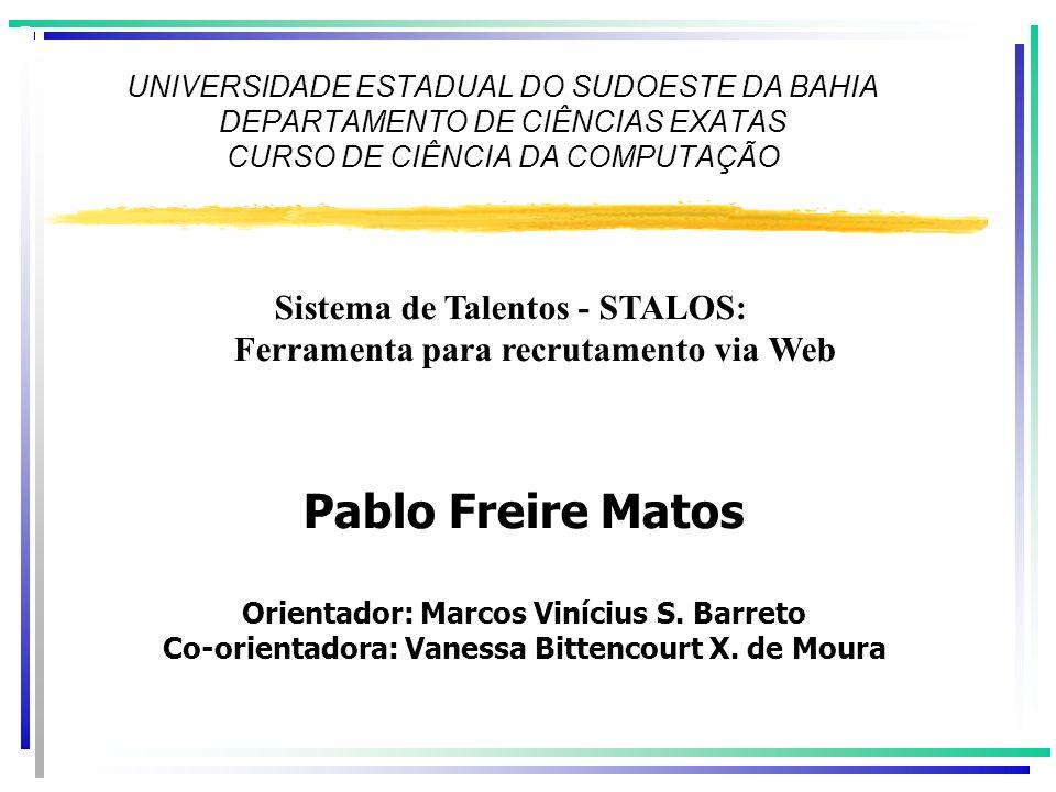 UNIVERSIDADE ESTADUAL DO SUDOESTE DA BAHIA DEPARTAMENTO DE CIÊNCIAS EXATAS CURSO DE CIÊNCIA DA COMPUTAÇÃO Pablo Freire Matos Orientador: Marcos Vinícius S.