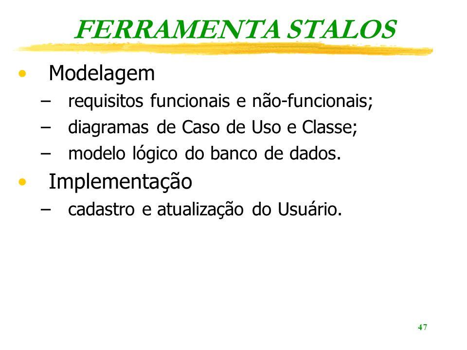47 FERRAMENTA STALOS Modelagem –requisitos funcionais e não-funcionais; –diagramas de Caso de Uso e Classe; –modelo lógico do banco de dados.