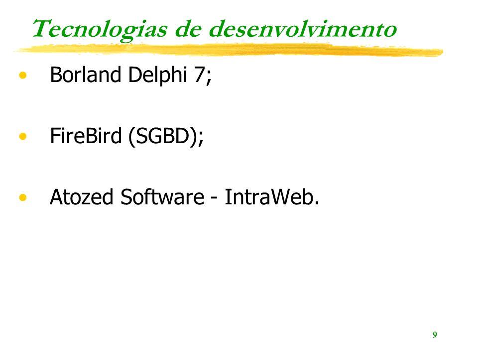 9 Tecnologias de desenvolvimento Borland Delphi 7; FireBird (SGBD); Atozed Software - IntraWeb.