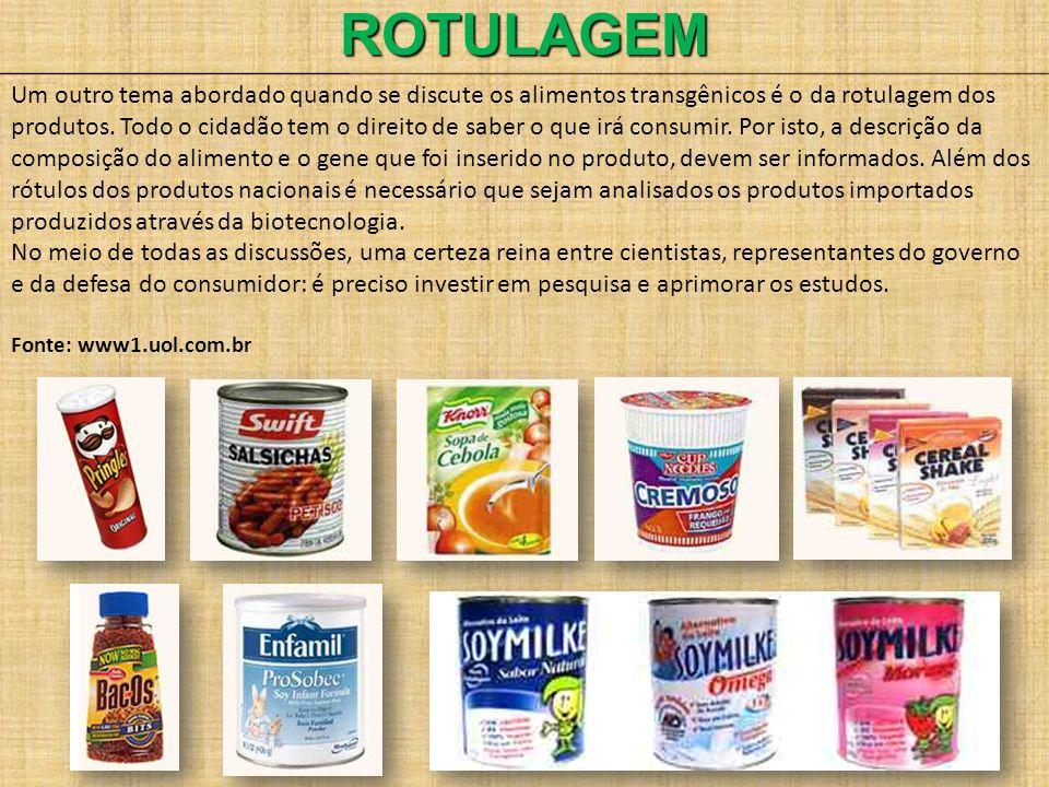ROTULAGEM Um outro tema abordado quando se discute os alimentos transgênicos é o da rotulagem dos produtos. Todo o cidadão tem o direito de saber o qu