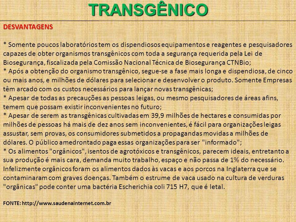 TRANSGÊNICODESVANTAGENS * Somente poucos laboratórios tem os dispendiosos equipamentos e reagentes e pesquisadores capazes de obter organismos transgê