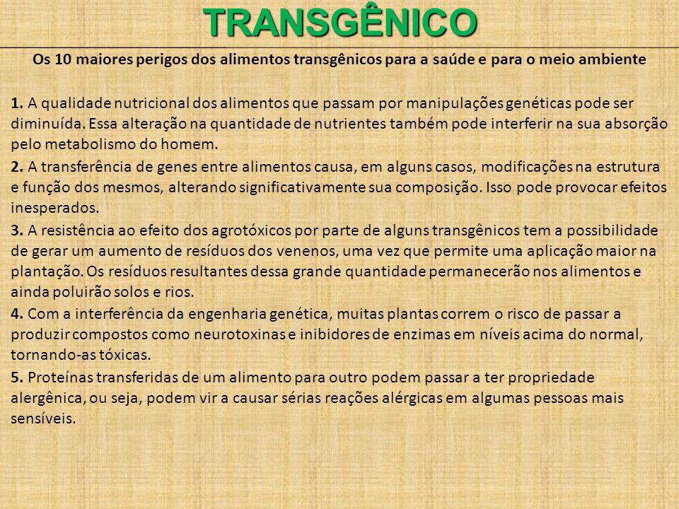 TRANSGÊNICO Os 10 maiores perigos dos alimentos transgênicos para a saúde e para o meio ambiente 1. A qualidade nutricional dos alimentos que passam p