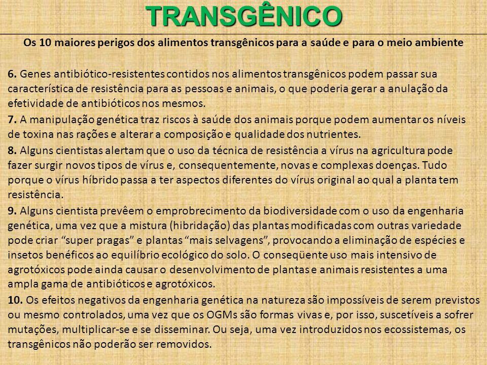 TRANSGÊNICO Os 10 maiores perigos dos alimentos transgênicos para a saúde e para o meio ambiente 6. Genes antibiótico-resistentes contidos nos aliment