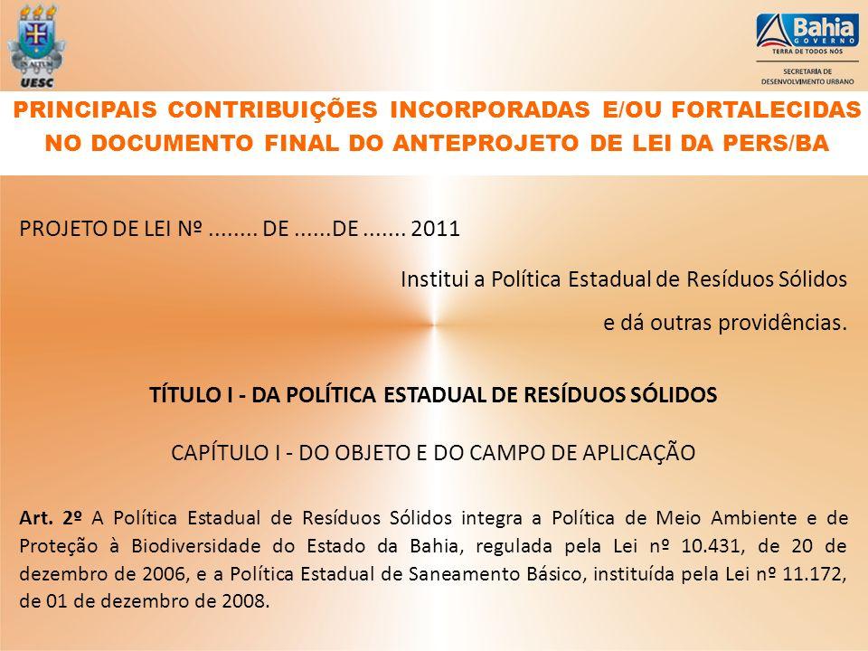PROJETO DE LEI Nº........ DE......DE....... 2011 Institui a Política Estadual de Resíduos Sólidos e dá outras providências. TÍTULO I - DA POLÍTICA EST
