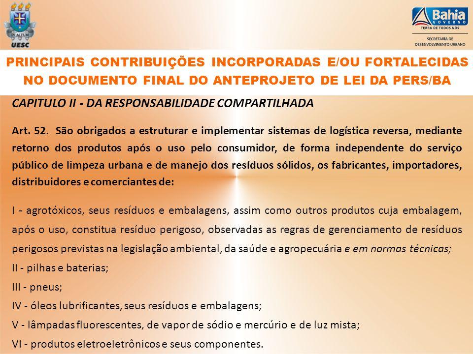 CAPITULO II - DA RESPONSABILIDADE COMPARTILHADA Art. 52. São obrigados a estruturar e implementar sistemas de logística reversa, mediante retorno dos