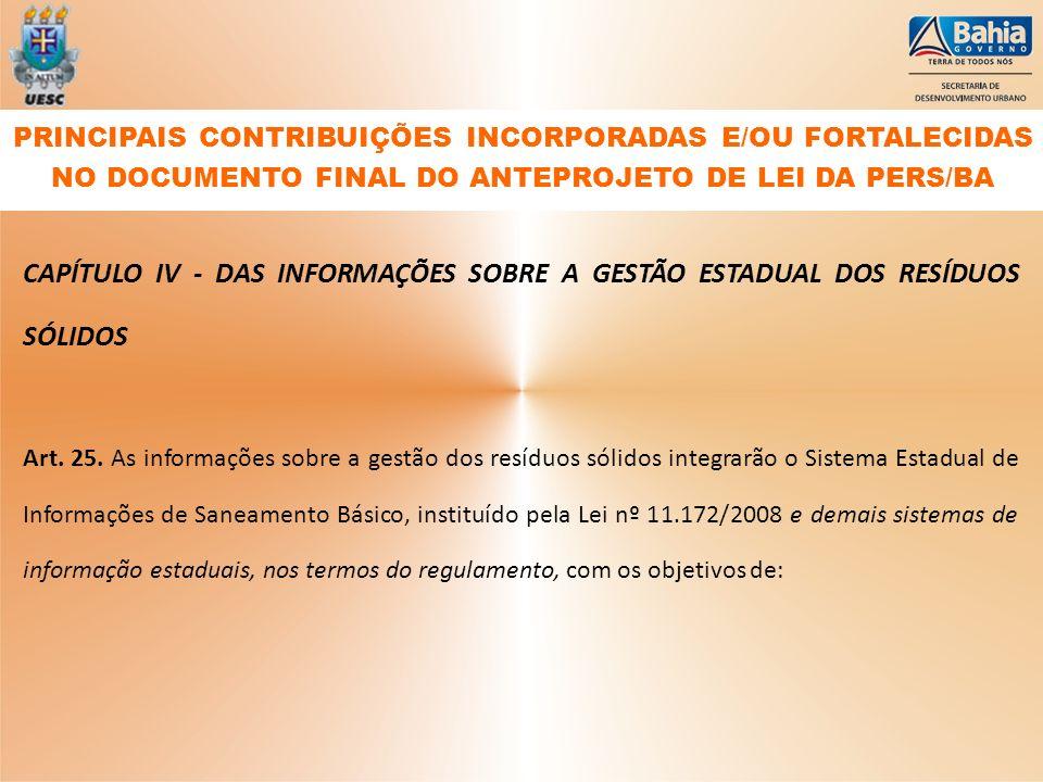 CAPÍTULO IV - DAS INFORMAÇÕES SOBRE A GESTÃO ESTADUAL DOS RESÍDUOS SÓLIDOS Art. 25. As informações sobre a gestão dos resíduos sólidos integrarão o Si