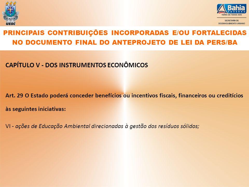 CAPÍTULO V - DOS INSTRUMENTOS ECONÔMICOS Art. 29 O Estado poderá conceder benefícios ou incentivos fiscais, financeiros ou creditícios às seguintes in