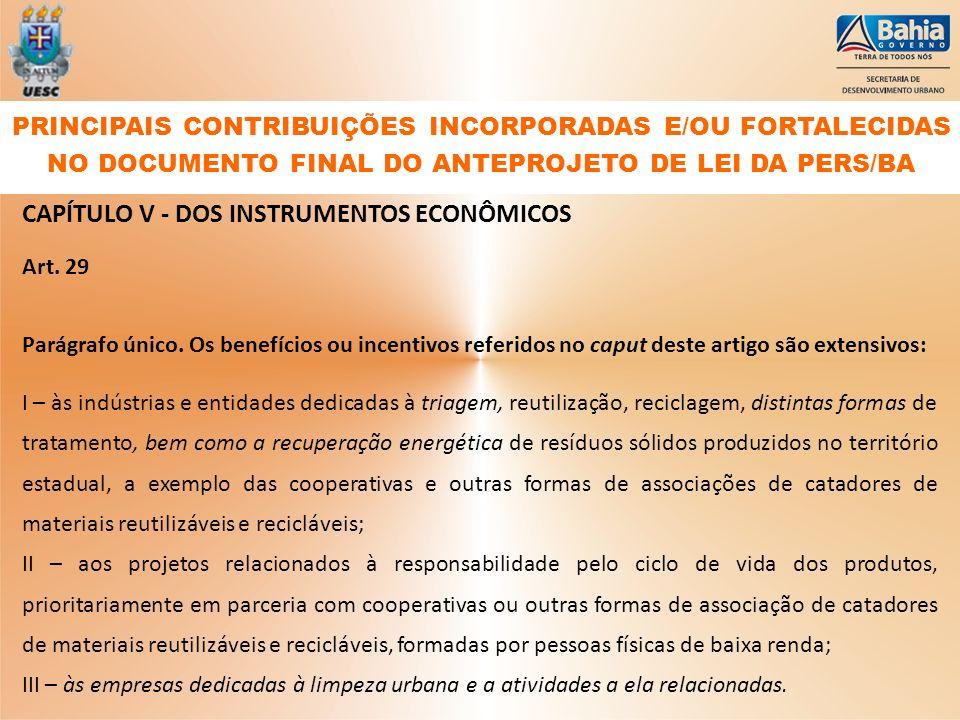 CAPÍTULO V - DOS INSTRUMENTOS ECONÔMICOS Art. 29 Parágrafo único. Os benefícios ou incentivos referidos no caput deste artigo são extensivos: I – às i