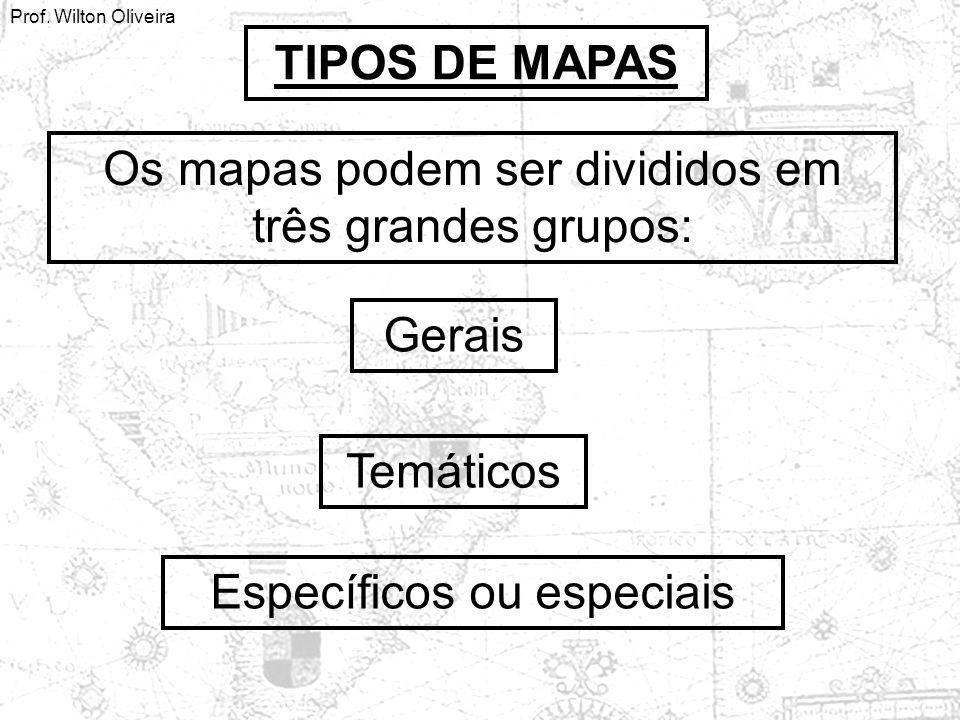 TIPOS DE MAPAS Os mapas podem ser divididos em três grandes grupos: Gerais Temáticos Específicos ou especiais