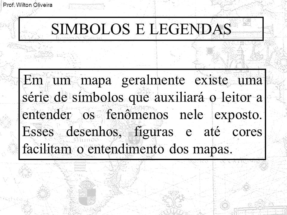 Prof. Wilton Oliveira Em um mapa geralmente existe uma série de símbolos que auxiliará o leitor a entender os fenômenos nele exposto. Esses desenhos,