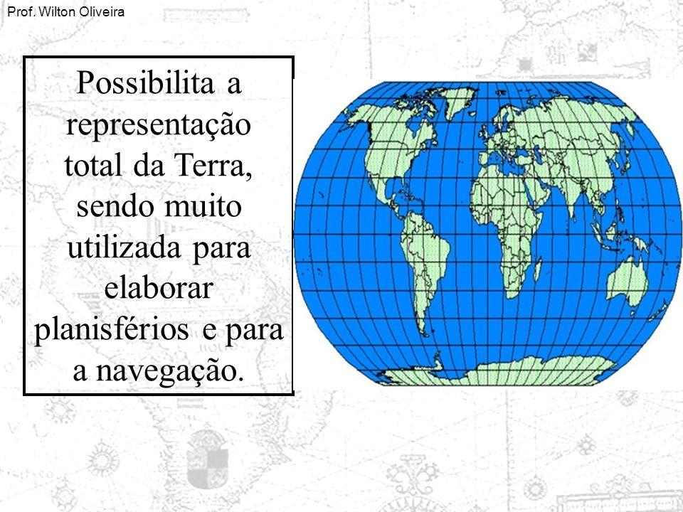Prof. Wilton Oliveira Possibilita a representação total da Terra, sendo muito utilizada para elaborar planisférios e para a navegação.