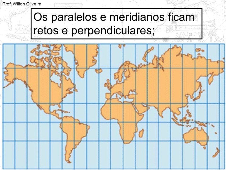 Prof. Wilton Oliveira Os paralelos e meridianos ficam retos e perpendiculares;