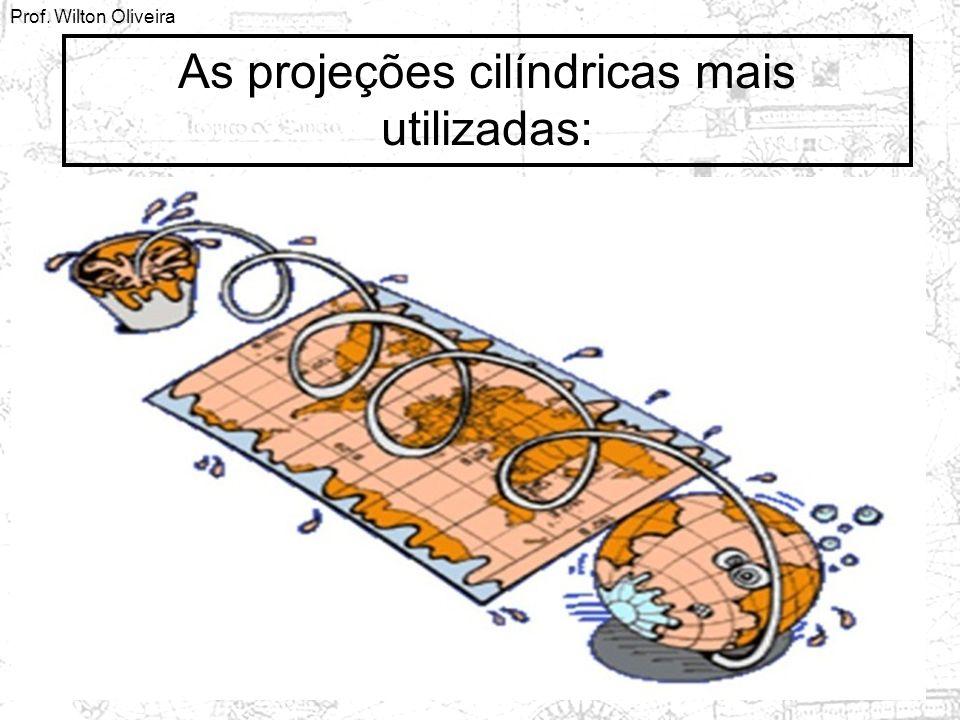 Prof. Wilton Oliveira As projeções cilíndricas mais utilizadas: